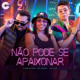 Xand Avião - Não Pode se Apaixonar Feat. MC Danny e DJ Ivis