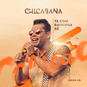 Chicabana - Tá Com Raivinha Bê