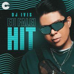Capa: DJ Ivis - Eu Falei Hit – 2021
