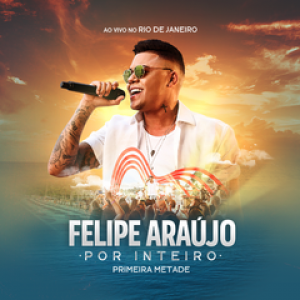 Capa: Felipe Araújo - Por Inteiro (Primeira Metade)