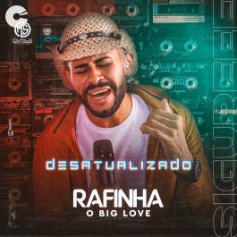 Rafinha Big Love - Desatualizado 2021
