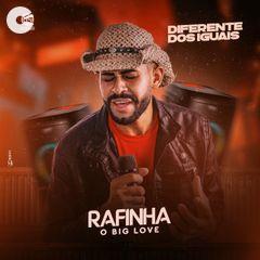 Rafinha Big Love - Diferente Dos Iguais